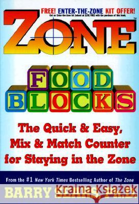 Zone Food Blocks: The Quick and Easy, Mix-And-Match Counter for Staying in the Zone Barry Sears 9780060392420