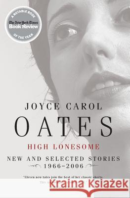 High Lonesome: New and Selected Stories 1966-2006 Joyce Carol Oates 9780060501204
