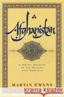 Afghanistan: A Short History of Its People and Politics Martin Ewans 9780060505080