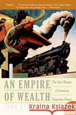 Empire of Wealth: The Epic History of American Economic Power John Steele Gordon 9780060505127