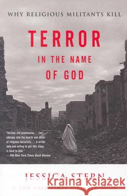 Terror in the Name of God: Why Religious Militants Kill Jessica Stern 9780060505332