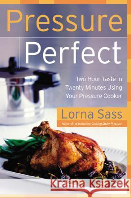 Pressure Perfect: Two Hour Taste in Twenty Minutes Using Your Pressure Cooker Lorna J. Sass 9780060505349