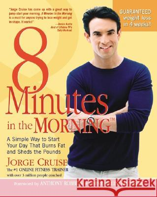 8 Minutes in the Morning(r): A Simple Way to Shed Up to 2 Pounds a Week Guaranteed Jorge Cruise David Katz 9780060505387
