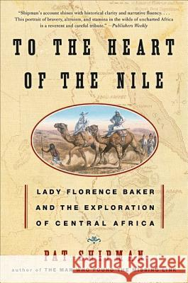 To the Heart of the Nile: Lady Florence Baker and the Exploration of Central Africa Pat Shipman 9780060505578
