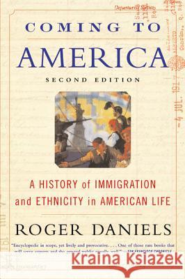 Coming to America (Second Edition): A History of Immigration and Ethnicity in American Life Roger Daniels 9780060505776