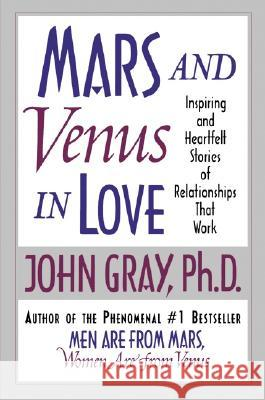 Mars and Venus in Love: Inspiring and Heartfelt Stories of Relationships That Work John Gray 9780060505783