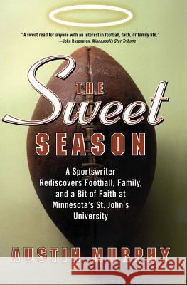 The Sweet Season: A Sportswriter Rediscovers Football, Family, and a Bit of Faith at Minnesota's St. John's University Austin Murphy 9780060505844 HarperCollins Publishers