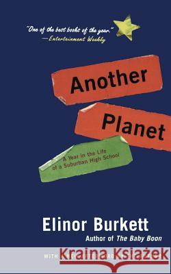 Another Planet: A Year in the Life of a Suburban High School Eli Burkett Elinor Burkett 9780060505851