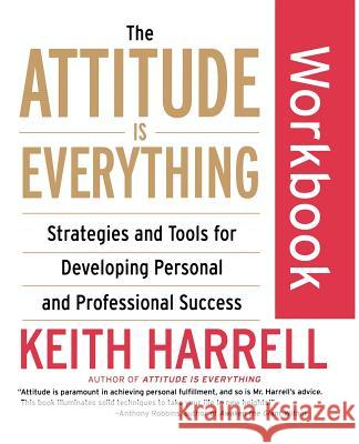 The Attitude Is Everything Workbook : Strategies and Tools for Developing Personal and Professional Success Keith Harrell 9780060507138