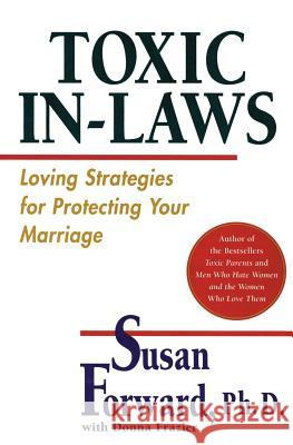 Toxic In-Laws: Loving Strategies for Protecting Your Marriage Susan Forward 9780060507855