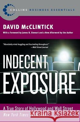 Indecent Exposure: A True Story of Hollywood and Wall Street David McClintick James B. Stewart 9780060508159