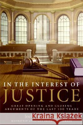 In the Interest of Justice: Great Opening and Closing Arguments of the Last 100 Years Joel J. Seidemann 9780060509675