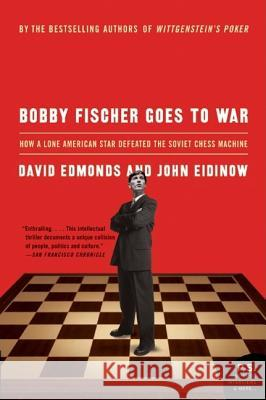 Bobby Fischer Goes to War: How a Lone American Star Defeated the Soviet Chess Machine David Edmonds John Eidinow 9780060510251