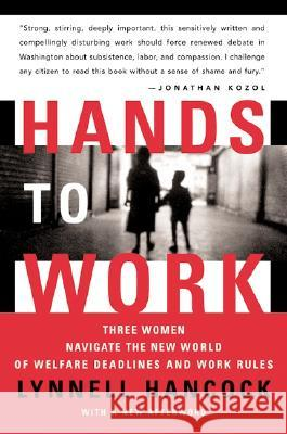 Hands to Work: Three Women Navigate the New World of Welfare Deadlines and Work Rules LynNell Hancock 9780060512163
