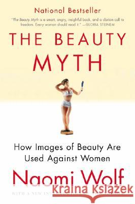 The Beauty Myth: How Images of Beauty Are Used Against Women Naomi Wolf 9780060512187 Harper Perennial