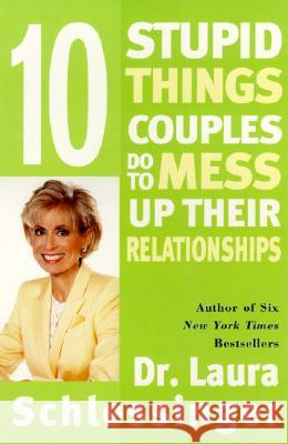Ten Stupid Things Couples Do to Mess Up Their Relationships Laura C. Schlessinger 9780060512606