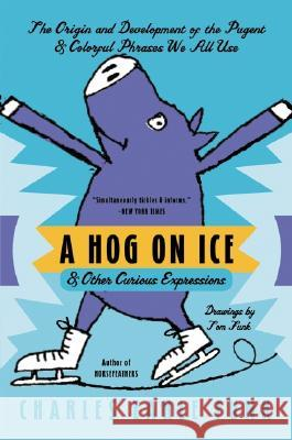 A Hog on Ice: & Other Curious Expressions Charles Earle Funk Tom Funk 9780060513290