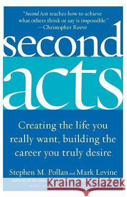 Second Acts: Creating the Life You Really Want, Building the Career You Truly Desire Stephen M. Pollan Mark Levine 9780060514884
