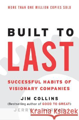 Built to Last: Successful Habits of Visionary Companies James C. Collins Jerry I. Porras Jim Collins 9780060516406