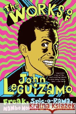 The Works of John Leguizamo: Freak, Spic-O-Rama, Mambo Mouth, and Sexaholix John Leguizamo 9780060520700