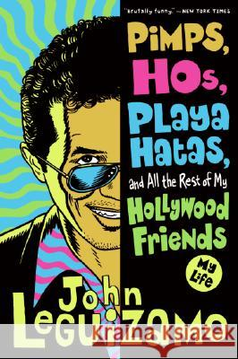 Pimps, Hos, Playa Hatas, and All the Rest of My Hollywood Friends: My Life John Leguizamo 9780060520724