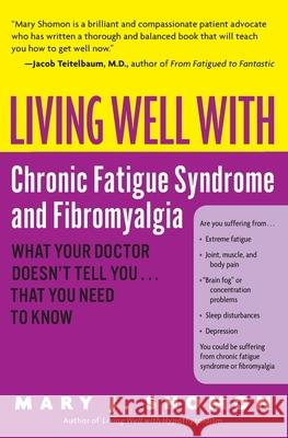 Living Well with Chronic Fatigue Syndrome and Fibromyalgia: What Your Doctor Doesn't Tell You...That You Need to Know Mary J. Shomon 9780060521257