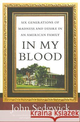 In My Blood: Six Generations of Madness and Desire in an American Family John Sedgwick 9780060521677