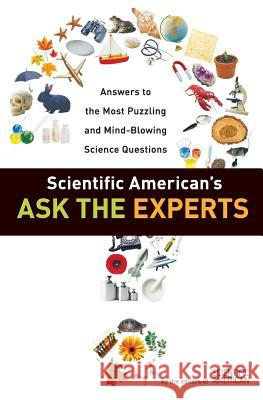 Scientific American's Ask the Experts: Answers to the Most Puzzling and Mind-Blowing Science Questions Scientific American 9780060523367