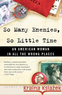 So Many Enemies, So Little Time: An American Woman in All the Wrong Places Elinor Burkett 9780060524432