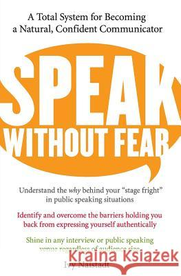 Speak Without Fear: A Total System for Becoming a Natural, Confident Communicator Ivy Naistadt 9780060524494