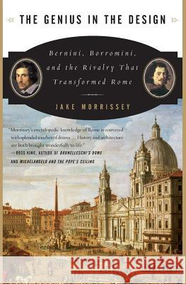 The Genius in the Design: Bernini, Borromini, and the Rivalry That Transformed Rome Jake Morrissey 9780060525347