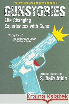 Gunstories: Life-Changing Experiences with Guns S. Beth Atkin S. Beth Atkin 9780060526610