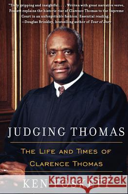 Judging Thomas: The Life and Times of Clarence Thomas Ken Foskett 9780060527228