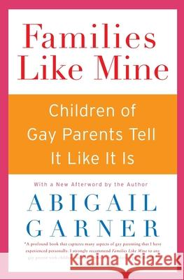 Families Like Mine: Children of Gay Parents Tell It Like It Is Abigail Garner 9780060527587