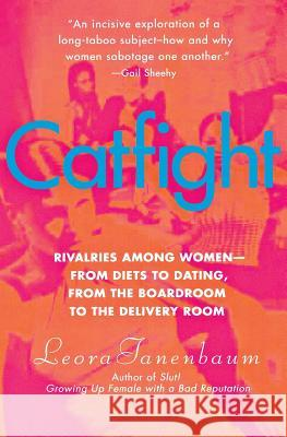 Catfight: Rivalries Among Women--From Diets to Dating, from the Boardroom to the Delivery Room Leora Tanenbaum 9780060528386