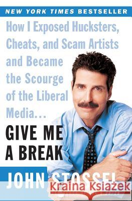 Give Me a Break: How I Exposed Hucksters, Cheats, and Scam Artists and Became the Scourge of the Liberal Media... John Stossel 9780060529154
