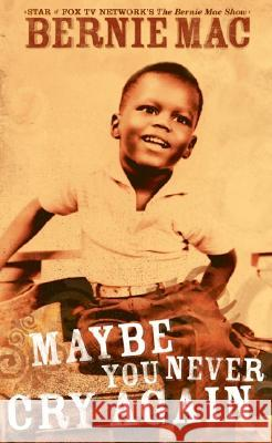 Maybe You Never Cry Again Bernie Mac Pablo F. Fenjves 9780060529321