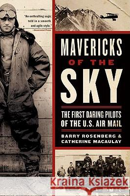 Mavericks of the Sky: The First Daring Pilots of the U.S. Air Mail Barry Rosenberg Catherine Macaulay 9780060529505 Harper Perennial