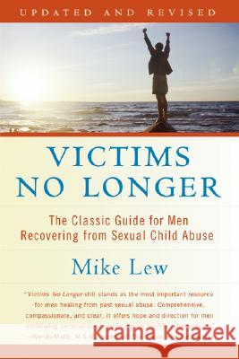 Victims No Longer (Second Edition): The Classic Guide for Men Recovering from Sexual Child Abuse Mike Lew 9780060530266