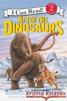 After the Dinosaurs: Mammoths and Fossil Mammals Charlotte Lewis Brown Phil Wilson 9780060530556