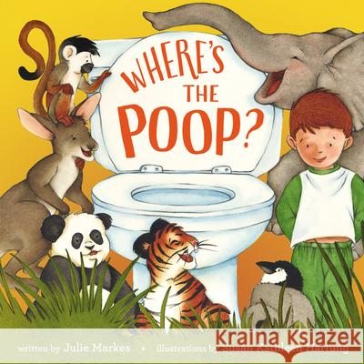Where's the Poop? Julie Markes Susan Kathleen Hartung 9780060530891