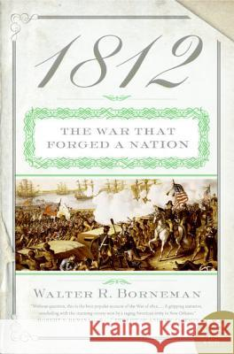1812: The War That Forged a Nation Walter R. Borneman 9780060531133