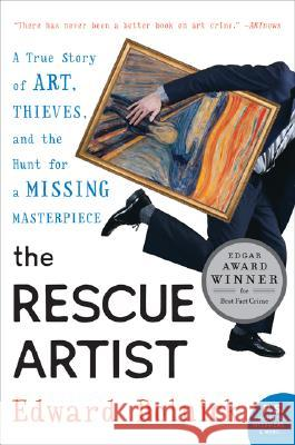The Rescue Artist: A True Story of Art, Thieves, and the Hunt for a Missing Masterpiece Edward Dolnick 9780060531188