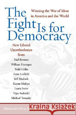 The Fight Is for Democracy: Winning the War of Ideas in America and the World George Packer 9780060532499