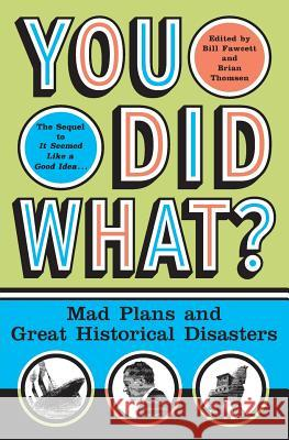 You Did What?: Mad Plans and Great Historical Disasters Brian M. Thomsen Bill Fawcett 9780060532505