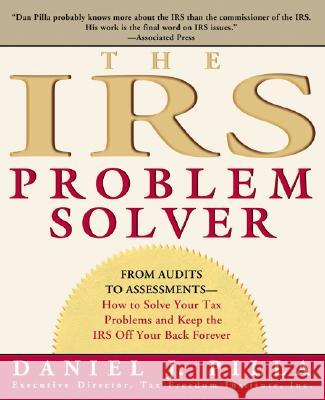 The IRS Problem Solver: From Audits to Assessments--How to Solve Your Tax Problems and Keep the IRS Off Your Back Forever Daniel J. Pilla 9780060533458