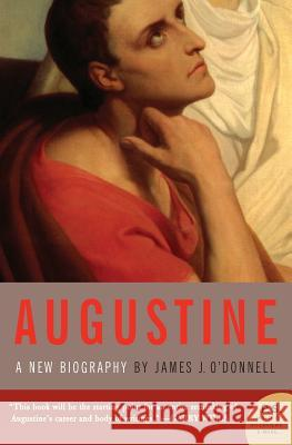 Augustine: A New Biography James J. O'Donnell 9780060535384