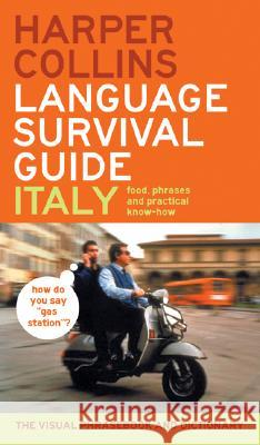 HarperCollins Language Survival Guide: Italy: The Visual Phrasebook and Dictionary HarperCollins                            Harper Collins Publishers 9780060536930