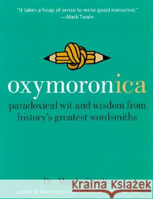 Oxymoronica: Paradoxical Wit and Wisdom from History's Greatest Wordsmiths Mardy Grothe 9780060536992