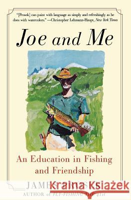 Joe and Me: An Education in Fishing and Friendship James Prosek 9780060537845 Harper Perennial